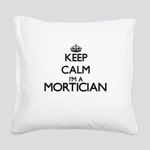 Keep calm I'm a Mortician Square Canvas Pillow