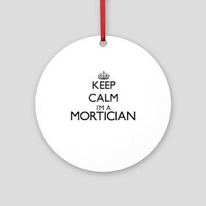 Keep calm I'm a Mortician Ornament (Round)