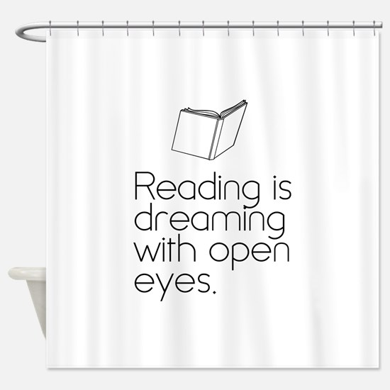 Reading is dreaming with open eyes. Shower Curtain