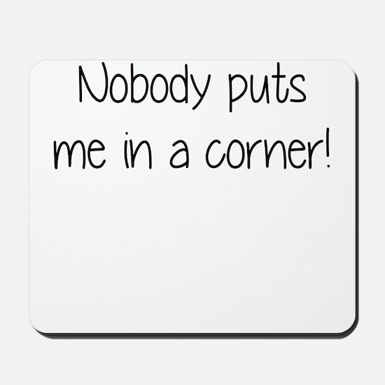 nobody puts me in a corner Mousepad