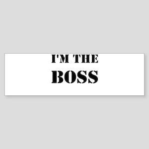 im the boss Bumper Sticker