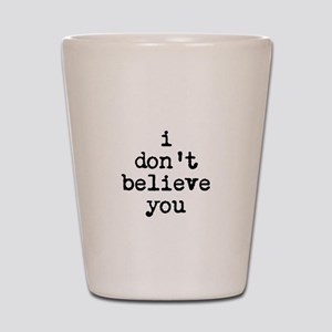 I don't believe you Shot Glass