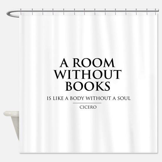 Room without books body without a soul Shower Curt