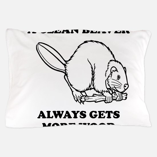 A Clean Beaver Always Gets More Wood Pillow Case