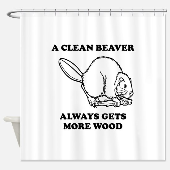 A Clean Beaver Always Gets More Wood Shower Curtai