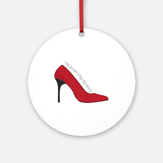 I Wear Heels Ornament (Round)
