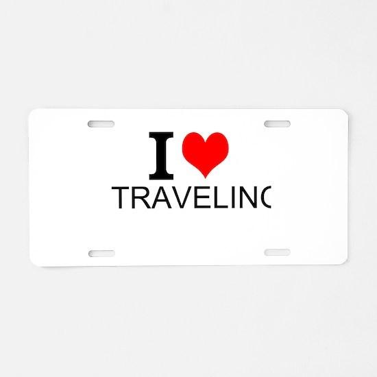 I Love Traveling Aluminum License Plate