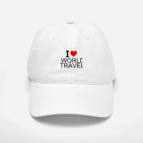 I Love World Travel Baseball Baseball Baseball Cap