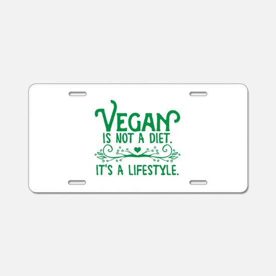 Vegan is Not a Diet Aluminum License Plate