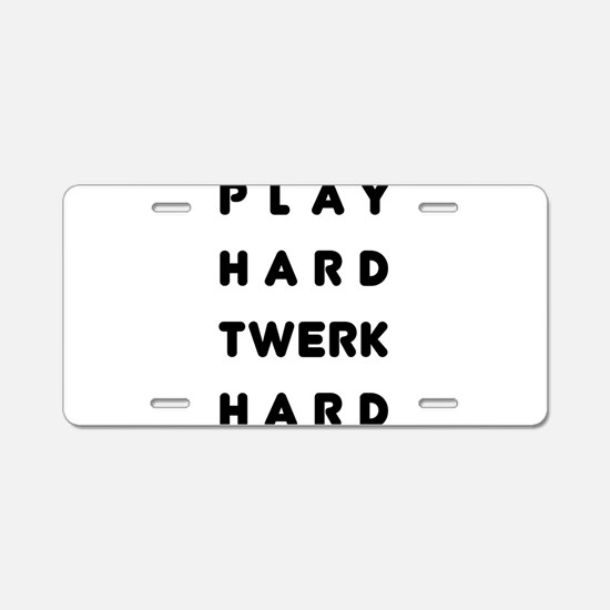 Play Hard Twerk Hard Aluminum License Plate