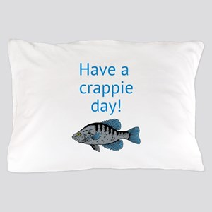 Have a Crappie Day! Pillow Case