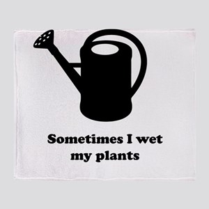 Sometimes I wet my plants Throw Blanket