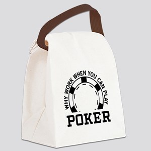 Why work when you can play poker Canvas Lunch Bag