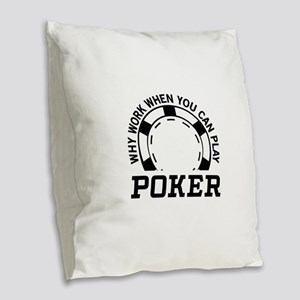 Why work when you can play poker Burlap Throw Pill