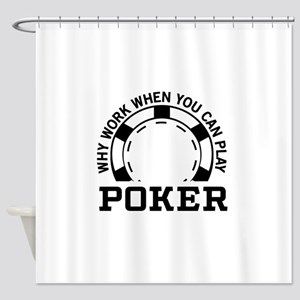 Why work when you can play poker Shower Curtain