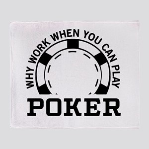 Why work when you can play poker Throw Blanket