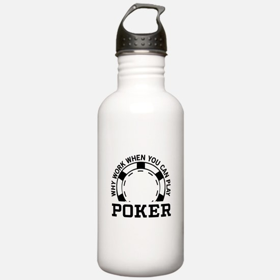Why work when you can play poker Water Bottle