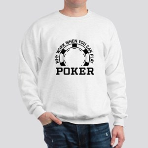 Why work when you can play poker Sweatshirt