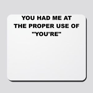 YOU HAD ME AT THE PROPER USE OF YOURE Mousepad