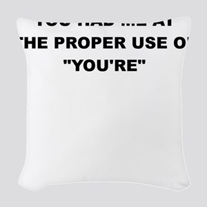 YOU HAD ME AT THE PROPER USE OF YOURE Woven Throw