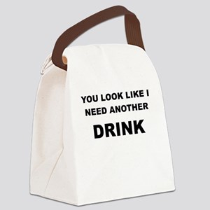 YOU LOOK LIKE I NEED ANOTHER DRINK Canvas Lunch Ba