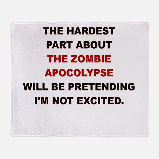 THE HARDEST PART ABOUT THE ZOMBIE APOCALYPSE Throw