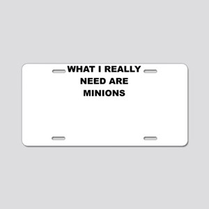 WHAT I REALLY NEED ARE MINIONS Aluminum License Pl