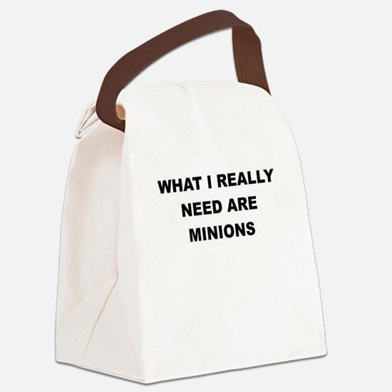 WHAT I REALLY NEED ARE MINIONS Canvas Lunch Bag