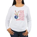 Grab Your Balls Bowling Women's Long Sleeve T-Shir
