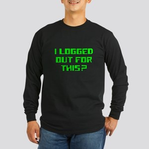 I logged out for this Long Sleeve Dark T-Shirt