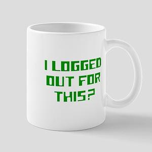 I logged out for this Mug