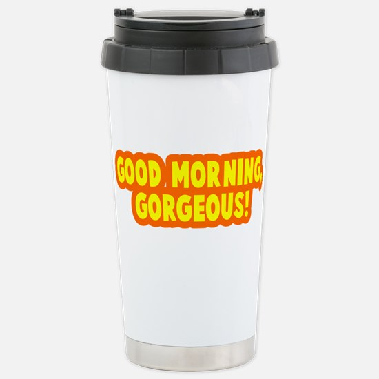 Good morning gorgeous Stainless Steel Travel Mug