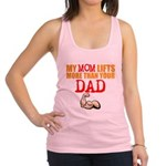 My Mom Lifts More Than Your Dad Racerback Tank Top