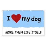 LOVE MY DOG MORE THEN LIFE Rectangle Sticker