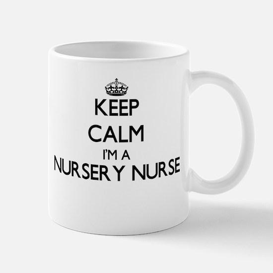 Keep calm I'm a Nursery Nurse Mugs