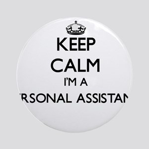 Keep calm I'm a Personal Assistan Ornament (Round)