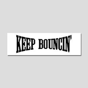 Keep Bouncin' Car Magnet 10 x 3