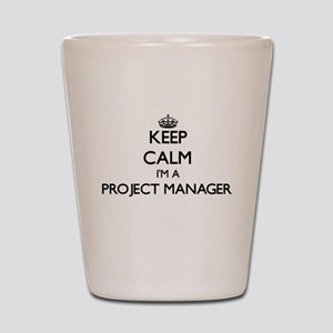 Keep calm I'm a Project Manager Shot Glass