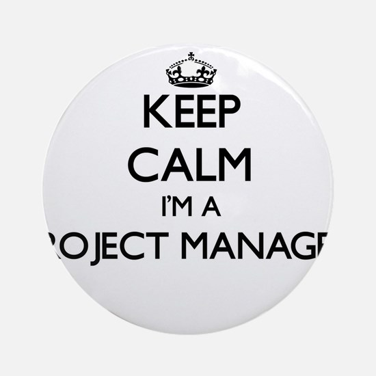 Keep calm I'm a Project Manager Ornament (Round)