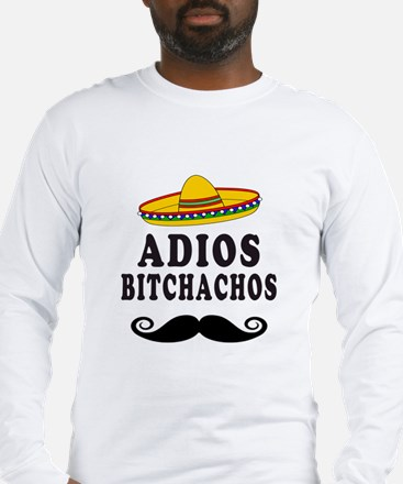 Adios Bitchachos Long Sleeve T-Shirt