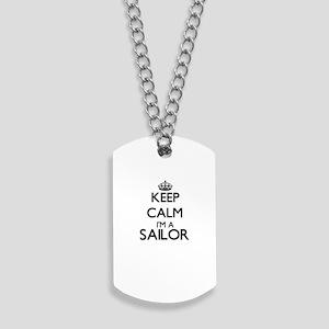 Keep calm I'm a Sailor Dog Tags