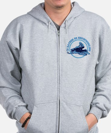 I'd Rather Be Snowmobiling Zip Hoodie