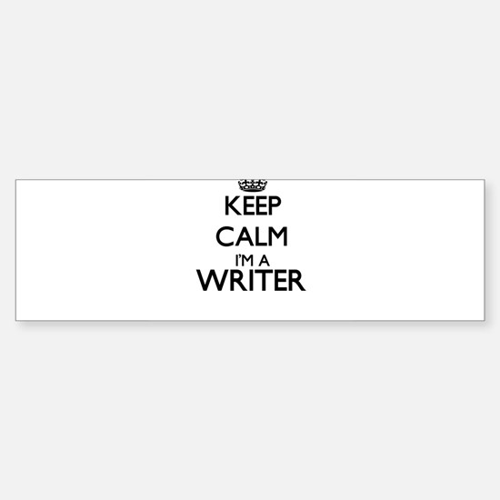 Keep calm I'm a Writer Bumper Bumper Bumper Sticker