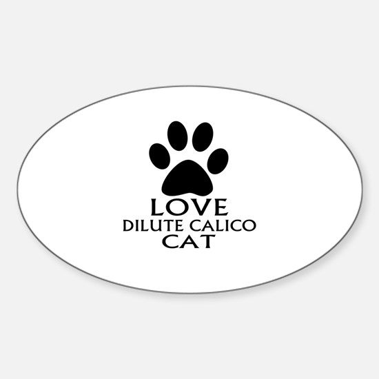 Love Dilute Calico Cat Designs Sticker (Oval)