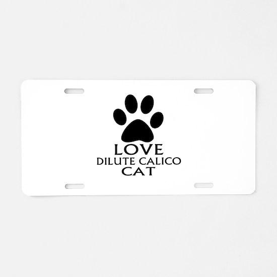 Love Dilute Calico Cat Desi Aluminum License Plate