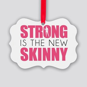 STRONG IS THE NEW SKINNY Ornament