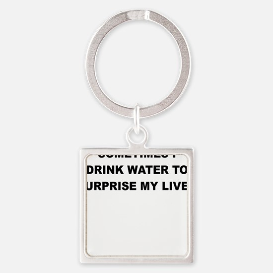 SOMETIMES I DRINK WATER TO SURPRISE MY LIVER Keych