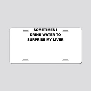 SOMETIMES I DRINK WATER TO SURPRISE MY LIVER Alumi