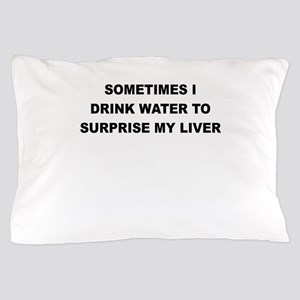 SOMETIMES I DRINK WATER TO SURPRISE MY LIVER Pillo
