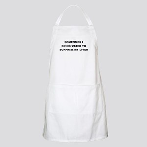 SOMETIMES I DRINK WATER TO SURPRISE MY LIVER Apron